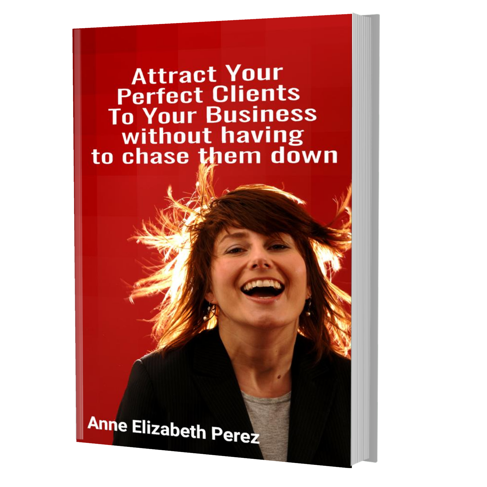 'Attract Your Perfect Clients To Your Business Without Having To Chase Them Down'